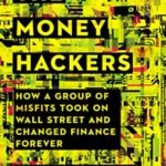 [PDF] [EPUB] The Money Hackers: How a Group of Misfits Took on Wall Street and Changed Finance Forever Download