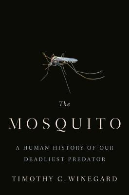 [PDF] [EPUB] The Mosquito: A Human History of Our Deadliest Predator Download by Timothy C. Winegard