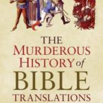 [PDF] [EPUB] The Murderous History of Bible Translations: Power, Conflict, and the Quest for Meaning Download