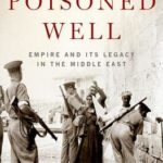 [PDF] [EPUB] The Poisoned Well: Empire and its Legacy in the Middle East Download