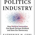 [PDF] [EPUB] The Politics Industry: How Political Innovation Can Break Partisan Gridlock and Save Our Democracy Download