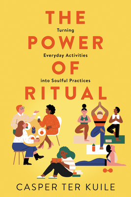 [PDF] [EPUB] The Power of Ritual: How to Create Meaning and Connection in Everything You Do Download by Casper ter Kuile