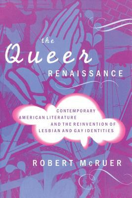 [PDF] [EPUB] The Queer Renaissance: Contemporary American Literature and the Reinvention of Lesbian and Gay Identities Download by Robert McRuer