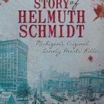 [PDF] [EPUB] The Shocking Story of Helmuth Schmidt: Michigan's Original Lonely Hearts Killer Download