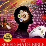 [PDF] [EPUB] The Speed Math Bible – Transform your brain into an electronic calculator and master the mathematical strategies to triumph in every challenge (The 101 bibles) Download