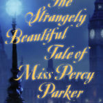 [PDF] [EPUB] The Strangely Beautiful Tale of Miss Percy Parker (Strangely Beautiful, #1) Download