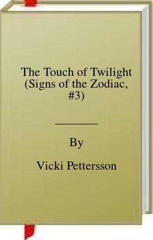 [PDF] [EPUB] The Touch of Twilight (Signs of the Zodiac, #3) Download by Vicki Pettersson