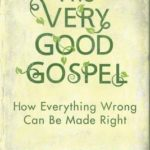[PDF] [EPUB] The Very Good Gospel: How Everything Wrong Can Be Made Right Download