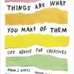 [PDF] [EPUB] Things Are What You Make of Them: Life Advice for Creatives Download