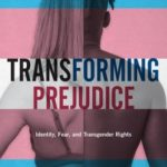 [PDF] [EPUB] Transforming Prejudice: Identity, Fear, and Transgender Rights Download