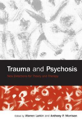 [PDF] [EPUB] Trauma and Psychosis: New Directions for Theory and Therapy Download by Warren Larkin