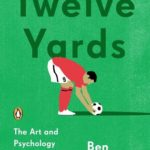 [PDF] [EPUB] Twelve Yards: The Art and Psychology of the Perfect Penalty Kick Download