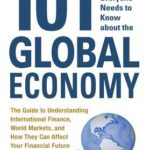 [PDF] [EPUB] 101 Things Everyone Needs to Know about the Global Economy: The Guide to Understanding International Finance, World Markets, and How They Can Affect Your Financial Future Download