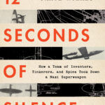 [PDF] [EPUB] 12 Seconds of Silence: How a Team of Inventors, Tinkerers, and Spies Took Down a Nazi Superweapon Download