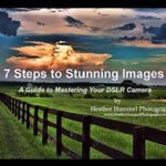 [PDF] [EPUB] 7 Steps to Stunning Images: A Guide to Mastering Your DSLR Camera Download