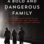 [PDF] [EPUB] A Bold and Dangerous Family: The Remarkable Story of an Italian Mother, Her Two Sons, and Their Fight Against Fascism Download