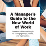 [PDF] [EPUB] A Manager's Guide to the New World of Work: The Most Effective Strategies for Managing People, Teams, and Organizations Download