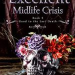[PDF] [EPUB] A Most Excellent Midlife Crisis (Good To The Last Death, #3) Download