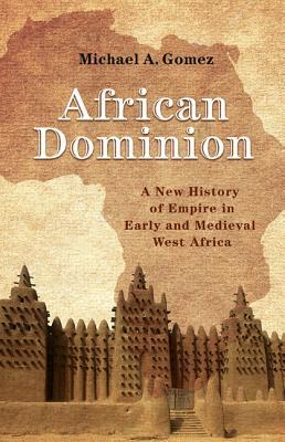 [PDF] [EPUB] African Dominion: A New History of Empire in Early and Medieval West Africa Download by Michael A. Gomez