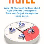 [PDF] [EPUB] Agile: All You Need to Know about Agile Software Development. Team and Project Management using Scrum. Download