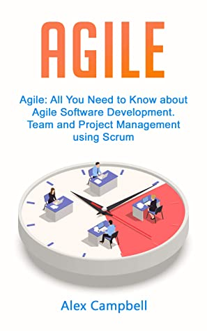 [PDF] [EPUB] Agile: All You Need to Know about Agile Software Development. Team and Project Management using Scrum. Download by Alex Campbell