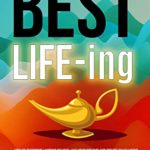 [PDF] [EPUB] BEST LIFE-ing: How to overcome limiting beliefs, live your dreams and create fulfillment in the 7 areas of life – with or without the 'likes' Download