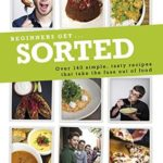 [PDF] [EPUB] Beginners Get . . . Sorted: Over 140 Simple, Tasty Recipes That Take the Fuss out of Food Download