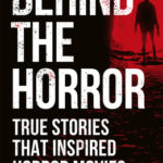 [PDF] [EPUB] Behind the Horror: Real Stories Behind the Big Screen's Greatest Screams Download