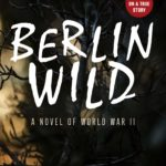 [PDF] [EPUB] Berlin Wild: A Novel of World War II Download