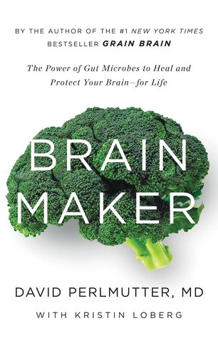 [PDF] [EPUB] Brain Maker: The Power of Gut Microbes to Heal and Protect Your Brain–for Life Download by David Perlmutter