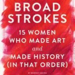 [PDF] [EPUB] Broad Strokes: 15 Women Who Made Art and Made History (in That Order) Download