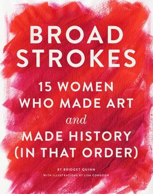 [PDF] [EPUB] Broad Strokes: 15 Women Who Made Art and Made History (in That Order) Download by Bridget Quinn