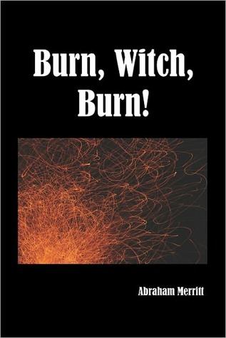 [PDF] [EPUB] Burn, Witch, Burn! (Burn Witch Burn #1) Download by A. Merritt