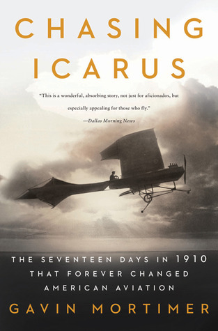 [PDF] [EPUB] Chasing Icarus: The Seventeen Days in 1910 That Forever Changed American Aviation Download by Gavin Mortimer