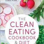 [PDF] [EPUB] Clean Eating Cookbook and Diet: Over 100 Healthy Whole Food Recipes and Meal Plans Download
