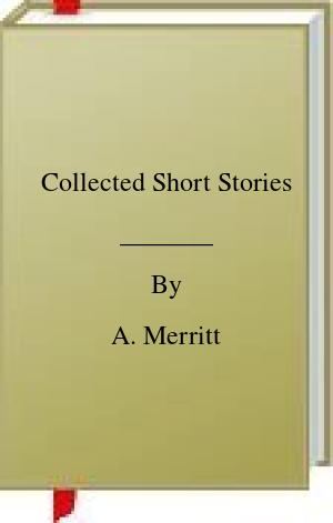 [PDF] [EPUB] Collected Short Stories Download by A. Merritt