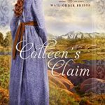 [PDF] [EPUB] Colleen's Claim (Westward Home and Heart's Mail-Order Brides Book 9) Download