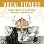 [PDF] [EPUB] Complete Vocal Fitness: A Singer's Guide to Physical Training, Anatomy, and Biomechanics Download