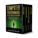 [PDF] [EPUB] Computer Programming for Beginners: This book include: Javascript for Beginners, Python Programming for Beginners, The Ultimate Beginners Guide to Learn SQL Programming, Learn Java Programming. Download