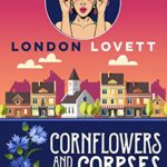 [PDF] [EPUB] Cornflowers and Corpses (Port Danby Cozy Mystery #13) Download