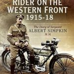 [PDF] [EPUB] Despatch Rider on the Western Front 1915-18: The Diary of Sergeant Albert Simpkin MM Download