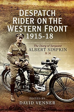 [PDF] [EPUB] Despatch Rider on the Western Front 1915-18: The Diary of Sergeant Albert Simpkin MM Download by Albert Simpkin
