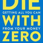 [PDF] [EPUB] Die with Zero: Getting All You Can from Your Money and Your Life Download
