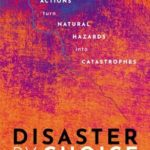 [PDF] [EPUB] Disaster by Choice: How Our Actions Turn Natural Hazards Into Catastrophes Download