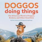 [PDF] [EPUB] Doggos Doing Things: The Hilarious World of Puppos, Borkers, and Other Good Bois Download