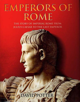 [PDF] [EPUB] Emperors of Rome: The Story of Imperial Rome from Julius Caesar to the Last Emperor Download by David Stone Potter