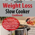 [PDF] [EPUB] Essential Weight Loss Slow Cooker Cookbook: Features 800 New, Delicious, Quick and Easy, Low Carb Slow Cooker Recipes for Weight Loss, Vegan and Vegetarian, and Keto Meal Plan with Beginner Guides Download
