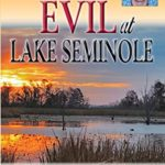 [PDF] [EPUB] Evil at Lake Seminole: The Shocking True Story Surrounding the Disappearance of Mike Williams Download