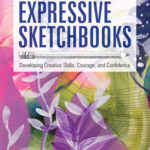 [PDF] [EPUB] Expressive Sketchbooks: Developing Creative Skills, Courage, and Confidence Download