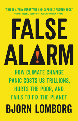 [PDF] [EPUB] False Alarm: How Climate Change Panic Costs Us Trillions, Hurts the Poor, and Fails to Fix the Planet Download by Bjørn Lomborg
